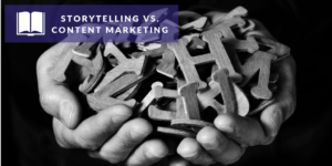 Storytelling vs. Content Marketing