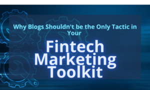 Why Blogs Shouldn't be the Only Tactic in Your Fintech Marketing Toolkit